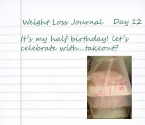 12 half birthday take out 300x257 My Health Journey Day 12: Half birthday & take out