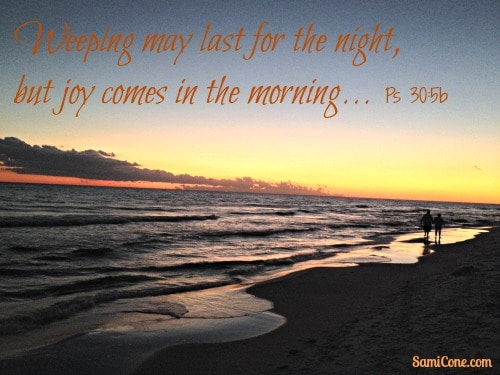weeping may last for the night but joy comes in the morning psalm 30:5