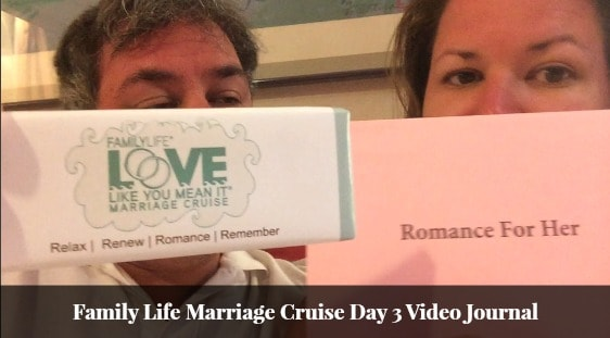 Family Life Love Like You Mean It Marriage Cruise Day 3 Video Journal