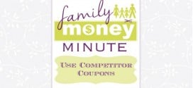 Use Competitor Coupons {Family Money Minute Radio}
