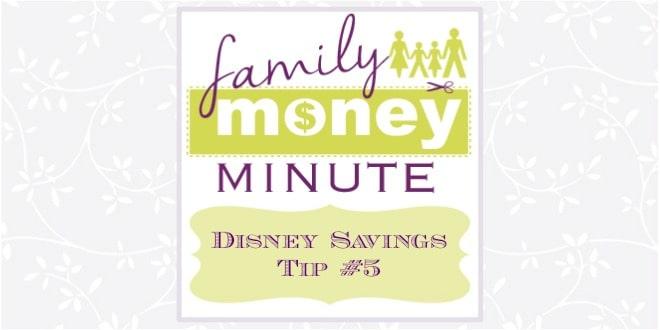 Disney Savings Tip 5 Disney Savings Tip #5 {Family Money Minute Radio}