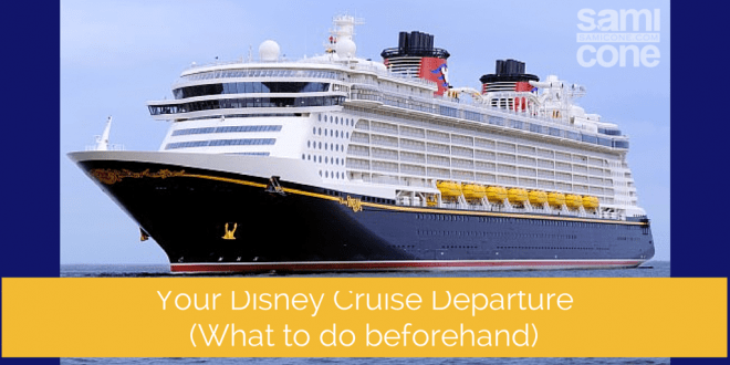 Your Disney Cruise Departure(What to do beforehand)