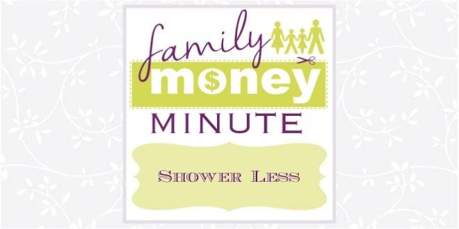 Shower Less Shower Less {Family Money Minute Radio}