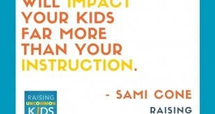 Your influence will impact your kids far more than your instruction