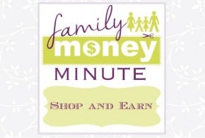 Shop and Earn {Family Money Minute}