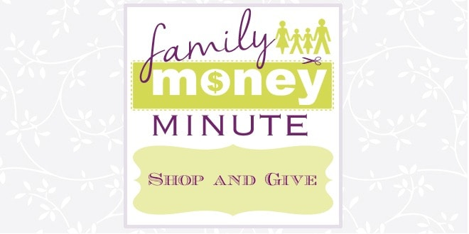 Shop and Give Shop and Give {Family Money Minute}