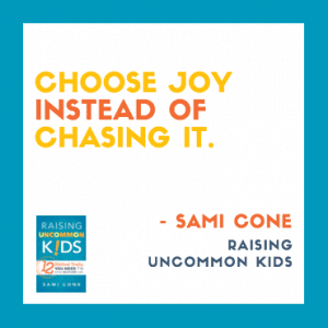 choose joy instead of chasing it raising uncommon kids