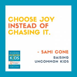 choose joy instead of chasing it raising uncommon kids