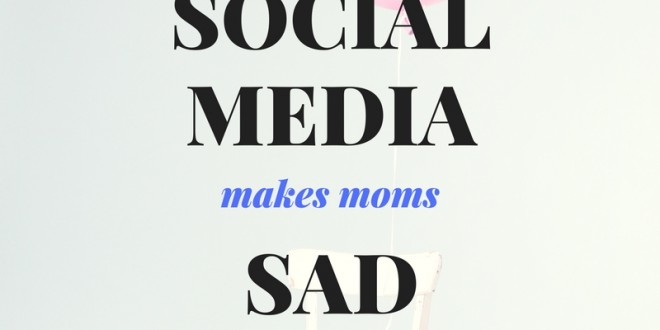 when social media makes moms sad