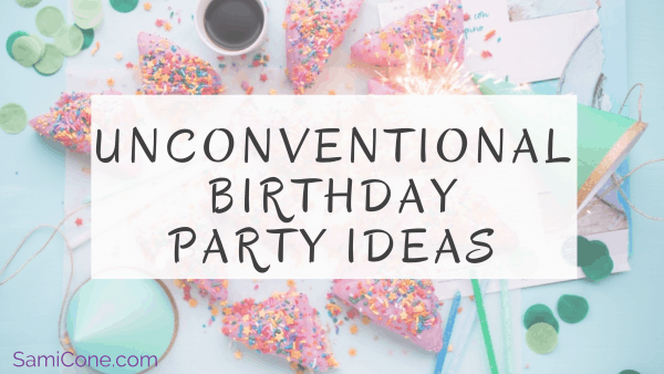 Unconventional Birthday Party Ideas