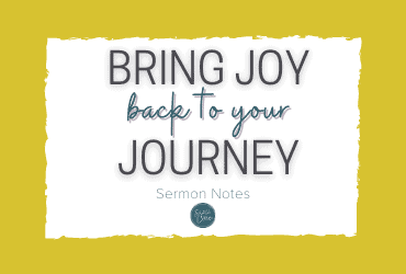 bring joy back to your journey sermon notes
