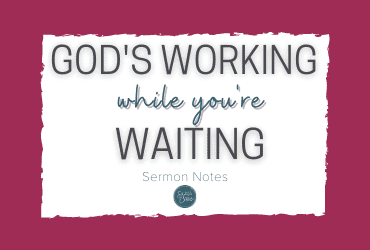 God's working while you're waiting sermon notes