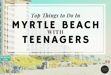 Top Things to Do In Myrtle Beach with Teenagers Feature